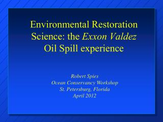 Environmental Restoration Science: the  Exxon Valdez  Oil Spill experience