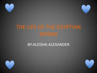 THE LIFE OF THE EGYPTIAN SPHINX