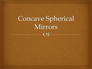 Concave Spherical Mirrors