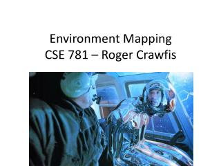 Environment Mapping CSE 781 – Roger Crawfis