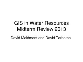GIS in Water Resources Midterm Review  2013