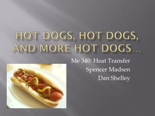 Hot  dogs, HOT Dogs,  and more hot dogs…