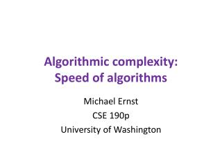 Algorithmic complexity: Speed of algorithms