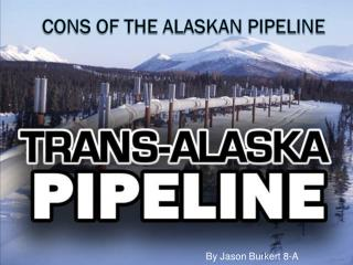 Cons of the Alaskan Pipeline