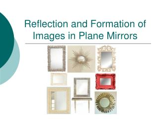 Reflection and Formation of Images in Plane Mirrors