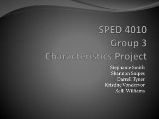 SPED 4010  Group 3 Characteristics Project