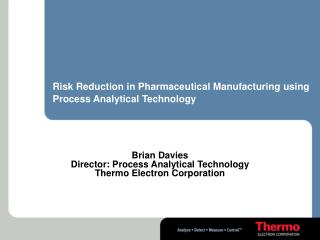 Risk Reduction in Pharmaceutical Manufacturing using Process Analytical Technology