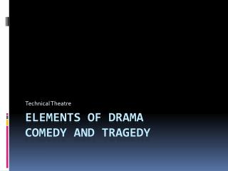 ELEMENTS OF DRAMA COMEDY AND TRAGEDY