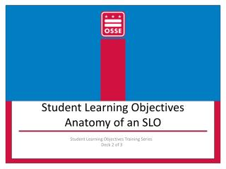 Student Learning Objectives  Anatomy of an SLO