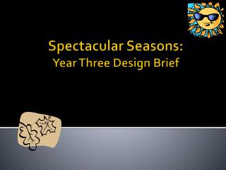 Spectacular Seasons: Year Three Design Brief