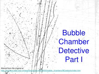 Bubble Chamber Detective Part I