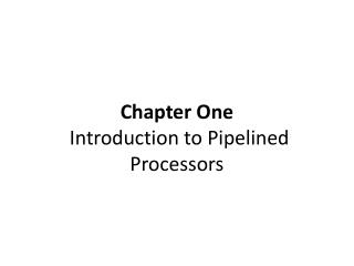 Chapter One  Introduction to Pipelined Processors