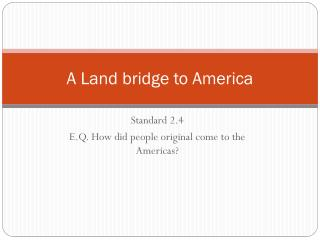 A Land bridge to America