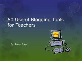 50 Useful Blogging Tools for Teachers