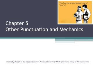Chapter  5 Other  Punctuation and Mechanics