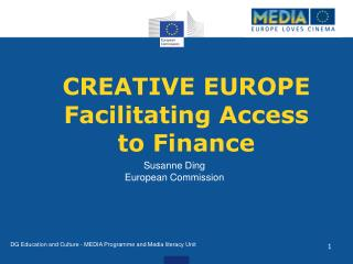 CREATIVE EUROPE Facilitating  Access to Finance