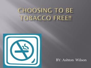 Choosing to be  Tobacco Free!!
