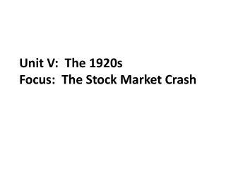 Unit V: The 1920s Focus: The Stock Market Crash