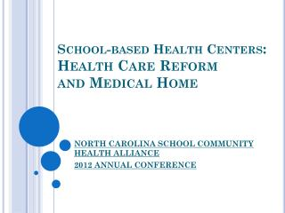 School-based Health Centers :   Health Care Reform  and Medical Home