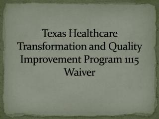 Texas Healthcare Transformation and Quality Improvement Program 1115 Waiver