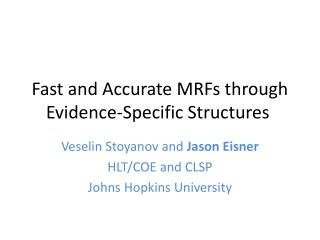 Fast and Accurate MRFs through Evidence-Specific Structures