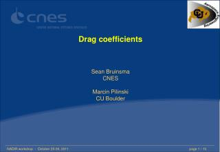 Drag coefficients Sean Bruinsma CNES Marcin Pilinski CU Boulder