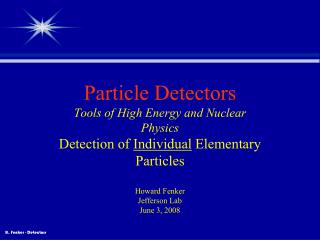 Particle Detectors Tools of High Energy and Nuclear Physics Detection of  Individual  Elementary Particles Howard Fenker