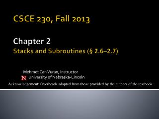 CSCE 230,  Fall  2013 Chapter 2 Stacks and Subroutines ( § 2.6–2.7)