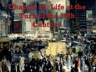 Chapter 16: Life at the Turn of the 20th Century