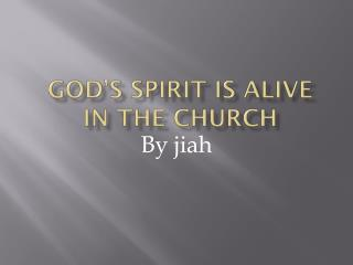 God's spirit is alive in the church