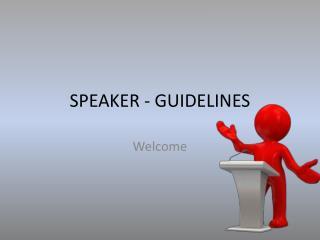 SPEAKER - GUIDELINES