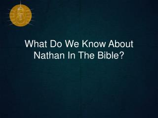 What Do We Know About Nathan In The Bible?
