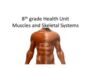 8 th  grade Health Unit Muscles and Skeletal Systems