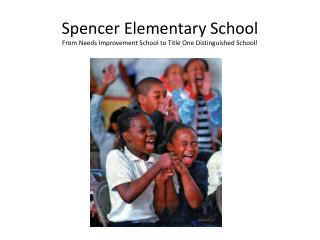 Spencer Elementary School From Needs Improvement School to Title One Distinguished School!