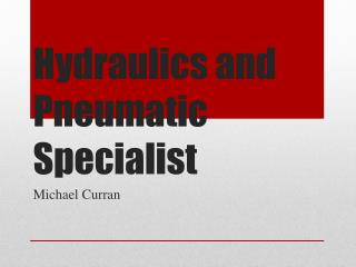Hydraulics and Pneumatic Specialist