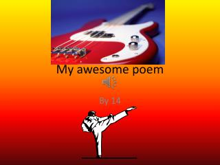 My awesome poem