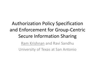 Authorization Policy Specification and Enforcement for Group-Centric Secure Information Sharing