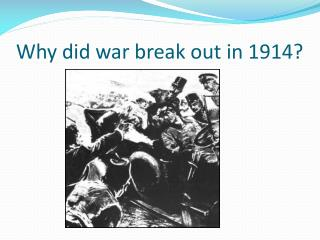 Why did war break out in 1914?