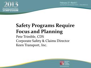 Safety Programs Require Focus and Planning Pete Trimble, CDS Corporate Safety & Claims Director