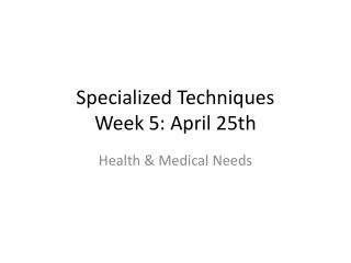 Specialized Techniques  Week 5: April 25th