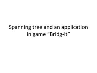 "Spanning tree and an application in game "" Bridg -it"""