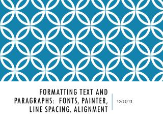 Formatting text and paragraphs: Fonts, Painter, Line spacing, alignment