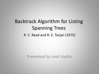 Backtrack Algorithm  for Listing  Spanning Trees R. C. Read and R. E.  Tarjan  (1975)