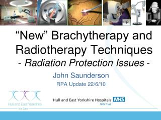"""New"" Brachytherapy and Radiotherapy Techniques -  Radiation Protection Issues  -"