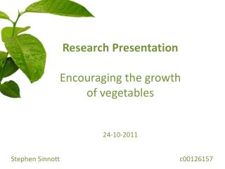 Research Presentation Encouraging the growth of vegetables 24-10-2011