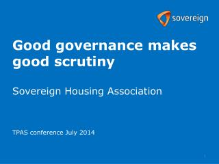 Good  governance makes good  scrutiny Sovereign Housing Association  TPAS conference July 2014