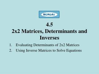 4.5 2x2 Matrices, Determinants and Inverses