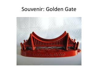 Souvenir : Golden  Gate