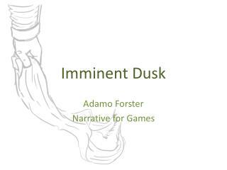 Imminent Dusk