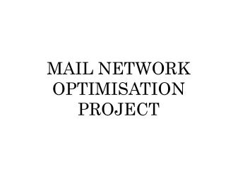 MAIL NETWORK OPTIMISATION PROJECT